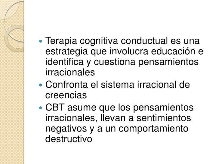  Terapia cognitiva conductual es una  estrategia que involucra educación e  identifica y cuestiona pensamientos  irracion...