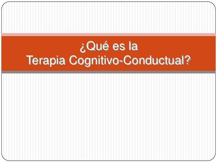 ¿Qué es laTerapia Cognitivo-Conductual?