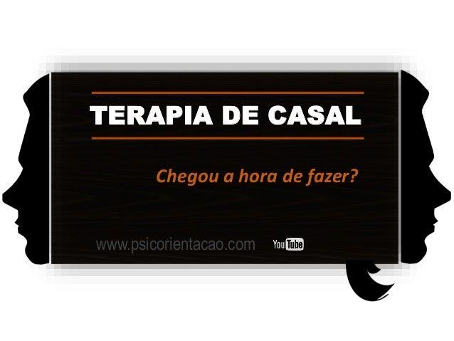 TERAPIA DE CASAL Chegou a hora de fazer? www.psicorientacao.com