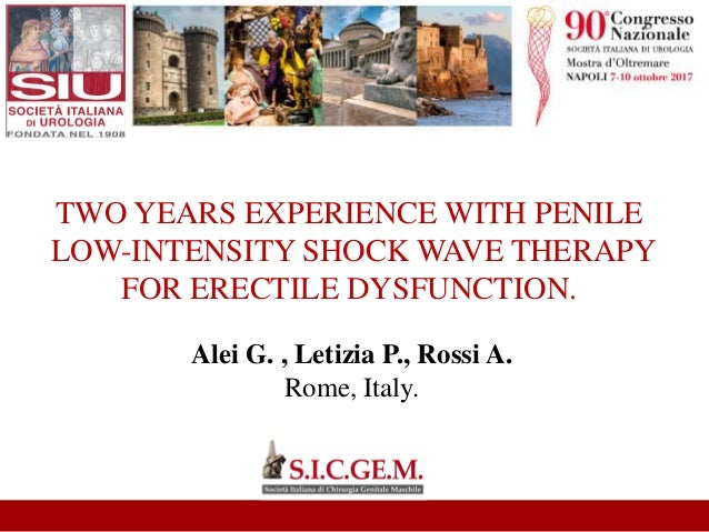 Alei G. , Letizia P., Rossi A. Rome, Italy. TWO YEARS EXPERIENCE WITH PENILE LOW-INTENSITY SHOCK WAVE THERAPY FOR ERECTILE...