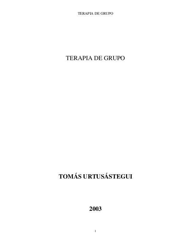 TERAPIA DE GRUPO 1 TERAPIA DE GRUPO TOMÁS URTUSÁSTEGUI 2003