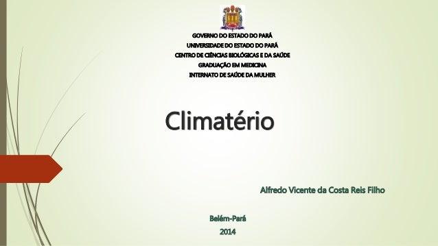 Climatério Alfredo Vicente da Costa Reis Filho Belém-Pará 2014 GOVERNO DO ESTADO DO PARÁ UNIVERSIDADE DO ESTADO DO PARÁ CE...