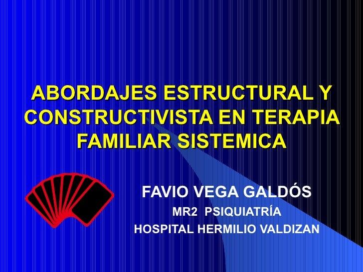 ABORDAJES ESTRUCTURAL Y CONSTRUCTIVISTA EN TERAPIA FAMILIAR SISTEMICA FAVIO VEGA GALDÓS MR2  PSIQUIATRÍA HOSPITAL HERMILIO...