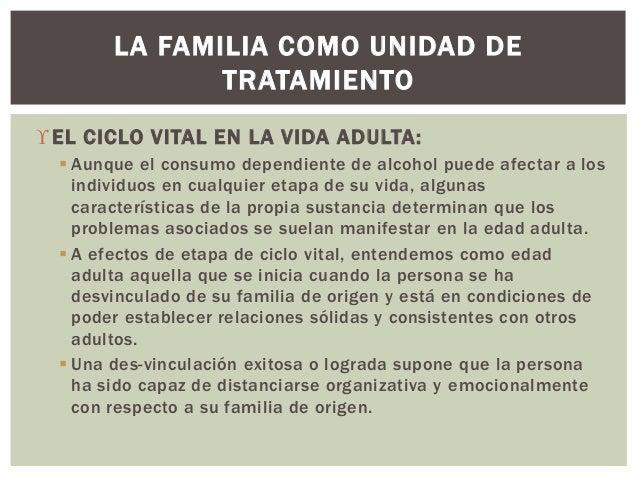 EL CICLO VITAL EN LA VIDA ADULTA:  Aunque el consumo dependiente de alcohol puede afectar a los individuos en cualquier ...
