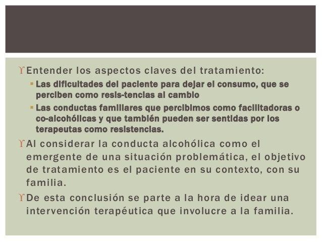 Entender los aspectos claves del tratamiento:  Las dificultades del paciente para dejar el consumo, que se perciben como...