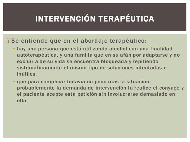 Se entiende que en el abordaje terapéutico:  hay una persona que está utilizando alcohol con una finalidad autoterapéuti...