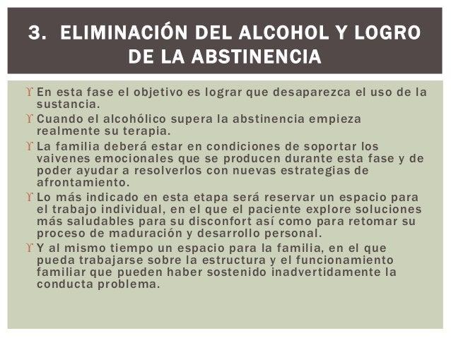  En esta fase el objetivo es lograr que desaparezca el uso de la sustancia.  Cuando el alcohólico supera la abstinencia ...