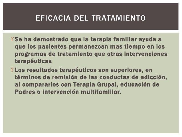 Se ha demostrado que la terapia familiar ayuda a que los pacientes permanezcan mas tiempo en los programas de tratamiento...