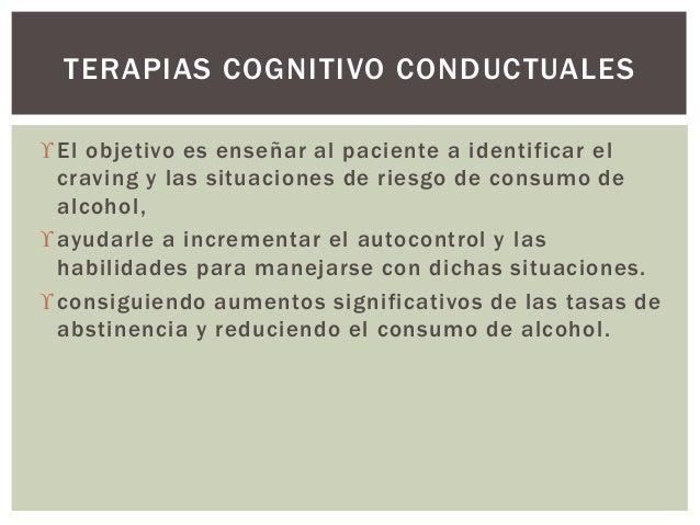 El objetivo es enseñar al paciente a identificar el craving y las situaciones de riesgo de consumo de alcohol, ayudarle ...