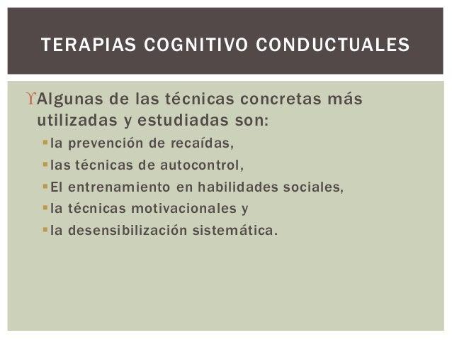 Algunas de las técnicas concretas más utilizadas y estudiadas son: la prevención de recaídas, las técnicas de autocontr...