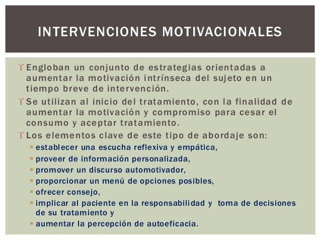  Engloban un conjunto de estrategias orientadas a aumentar la motivación intrínseca del sujeto en un tiempo breve de inte...