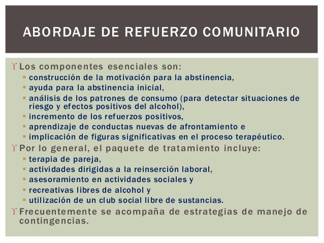  Los componentes esenciales son:  construcción de la motivación para la abstinencia,  ayuda para la abstinencia inicial...