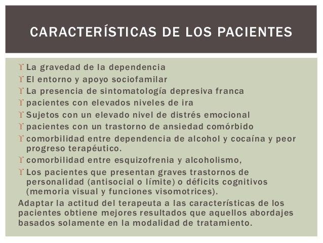  La gravedad de la dependencia  El entorno y apoyo sociofamilar  La presencia de sintomatología depresiva franca  paci...