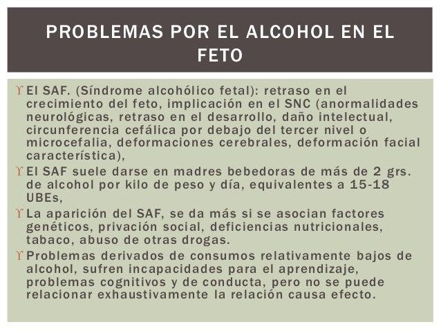  El SAF. (Síndrome alcohólico fetal): retraso en el crecimiento del feto, implicación en el SNC (anormalidades neurológic...