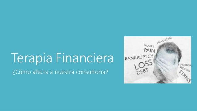 Terapia Financiera  ¿Cómo afecta a nuestra consultoría?