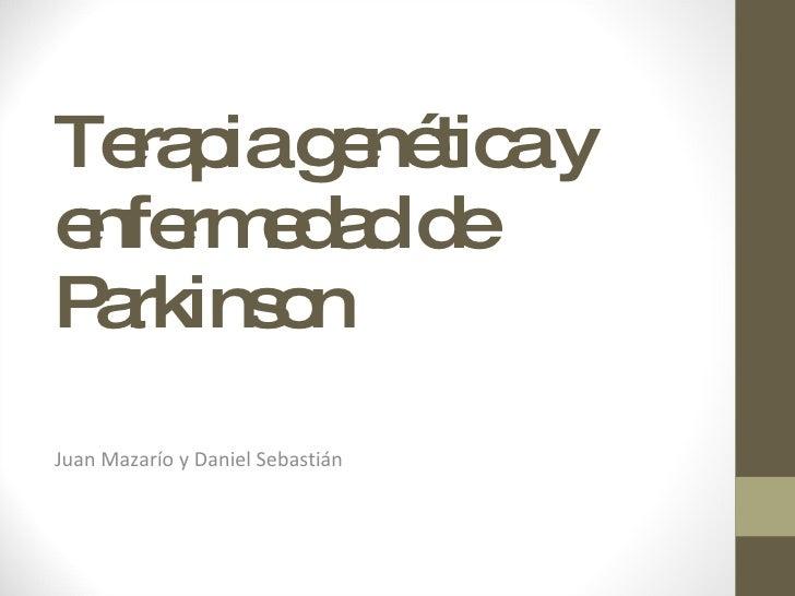 Terapia genética y enfermedad de Parkinson Juan Mazarío y Daniel Sebastián