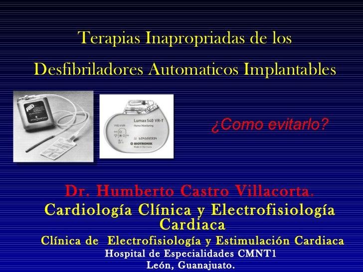 Terapias Inapropriadas de los Desfibriladores Automaticos Implantables Dr. Humberto Castro Villacorta .  Cardiología Clíni...