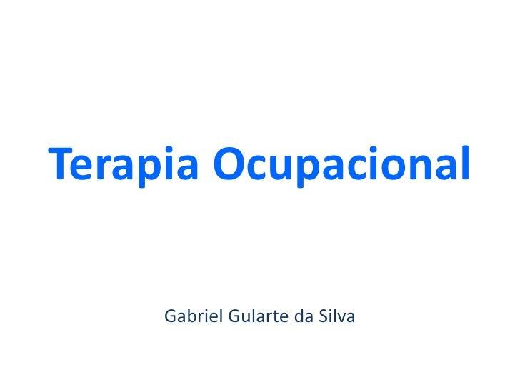 Terapia Ocupacional<br />Gabriel Gularte da Silva<br />