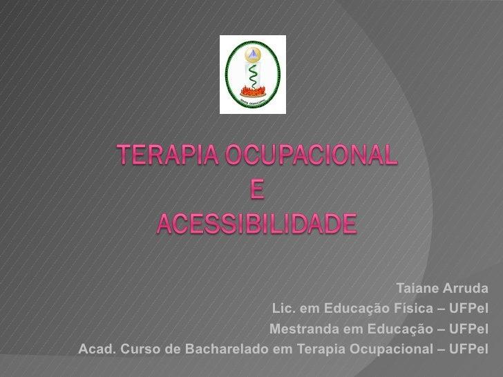 Taiane Arruda                           Lic. em Educação Física – UFPel                          Mestranda em Educação – U...