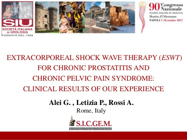 Alei G. , Letizia P., Rossi A. Rome, Italy EXTRACORPOREAL SHOCK WAVE THERAPY (ESWT) FOR CHRONIC PROSTATITIS AND CHRONIC PE...