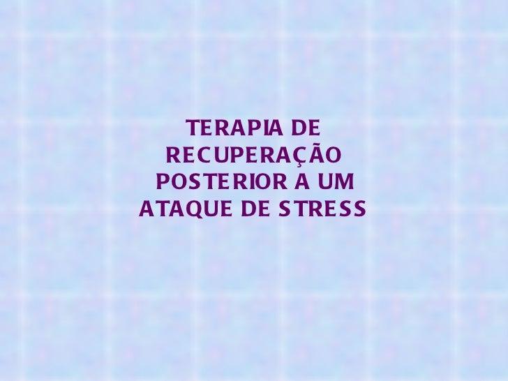 TERAPIA DE RECUPERAÇÃO POSTERIOR A UM ATAQUE DE STRESS
