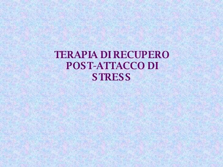 TERAPIA DI RECUPERO POST-ATTACCO DI STRESS