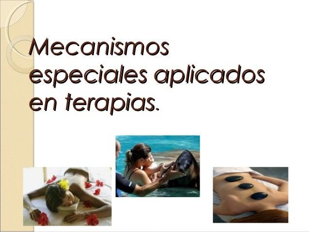 Mecanismosespeciales aplicadosen terapias.