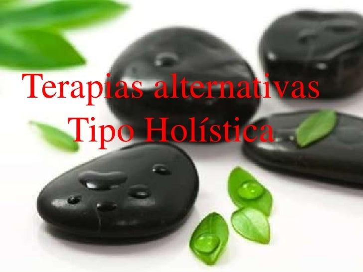Terapias alternativasTipo Holística<br />