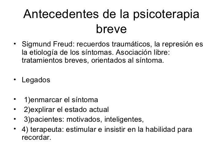 Antecedentes de la psicoterapia breve <ul><li>Sigmund Freud: recuerdos traumáticos, la represión es la etiología de los sí...