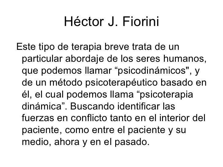 Héctor J. Fiorini <ul><li>Este tipo de terapia breve trata de un particular abordaje de los seres humanos, que podemos lla...