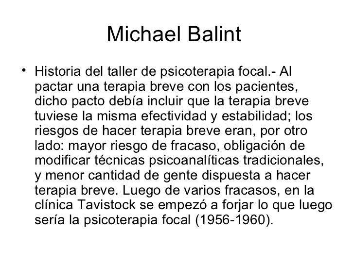 Michael Balint  <ul><li>Historia del taller de psicoterapia focal.- Al pactar una terapia breve con los pacientes, dicho p...