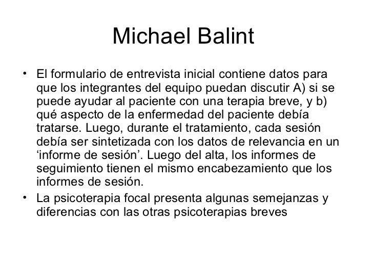 Michael Balint  <ul><li>El formulario de entrevista inicial contiene datos para que los integrantes del equipo puedan disc...