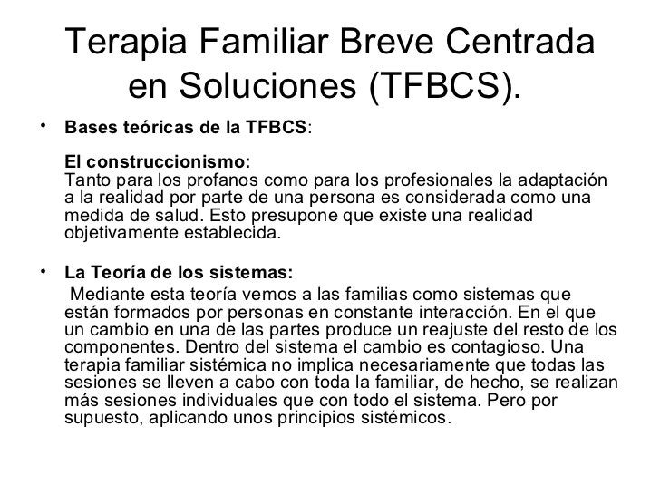 Terapia Familiar Breve Centrada en Soluciones (TFBCS).  <ul><li>Bases teóricas de la TFBCS :  El construccionismo:   Tanto...
