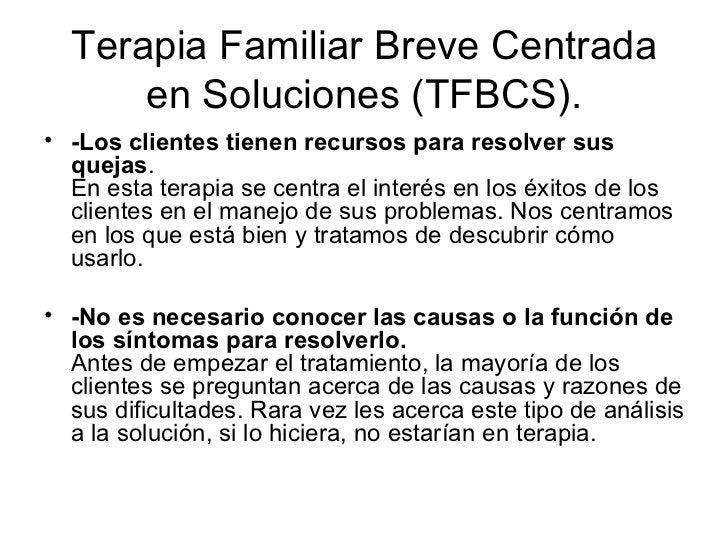 Terapia Familiar Breve Centrada en Soluciones (TFBCS). <ul><li>-Los clientes tienen recursos para resolver sus quejas .  E...