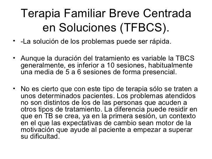 Terapia Familiar Breve Centrada en Soluciones (TFBCS). <ul><li>-La solución de los problemas puede ser rápida.  </li></ul>...