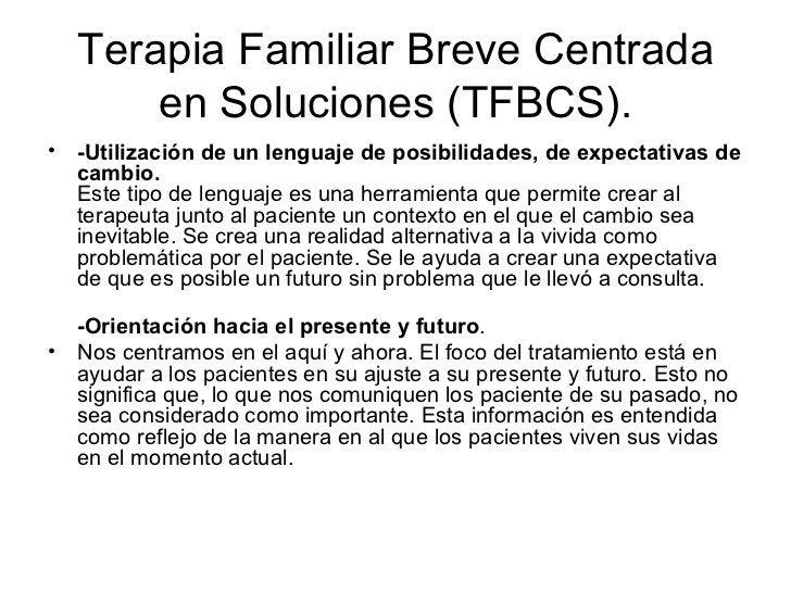 Terapia Familiar Breve Centrada en Soluciones (TFBCS). <ul><li>-Utilización de un lenguaje de posibilidades, de expectativ...