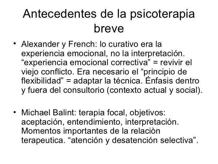 Antecedentes de la psicoterapia breve <ul><li>Alexander y French: lo curativo era la experiencia emocional, no la interpre...