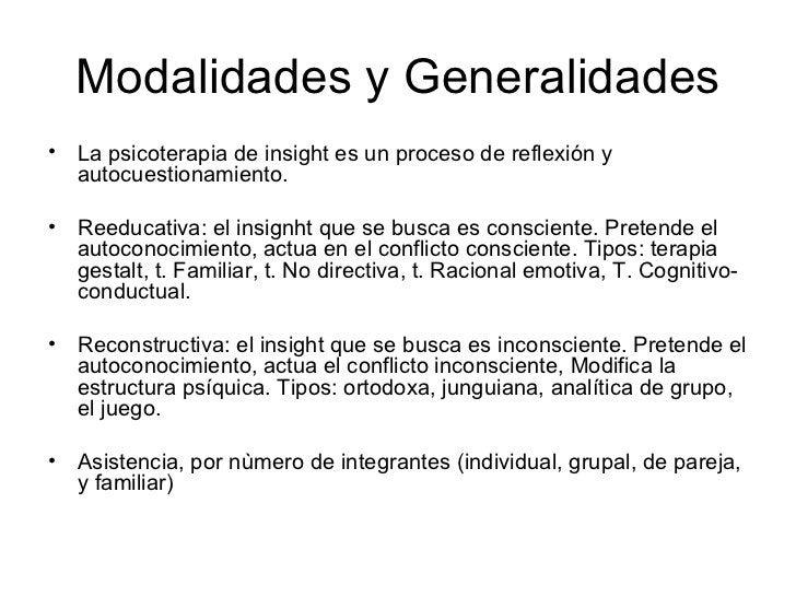Modalidades y Generalidades <ul><li>La psicoterapia de insight es un proceso de reflexión y autocuestionamiento.  </li></u...