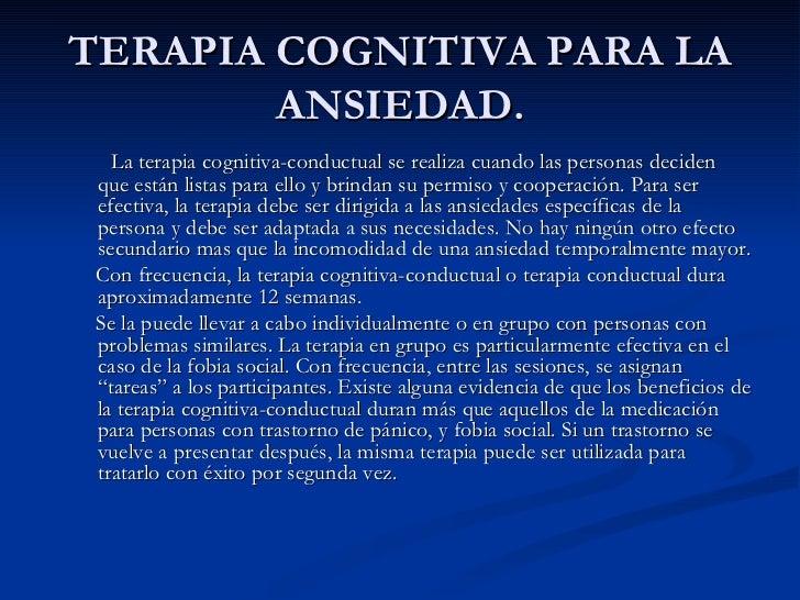 TERAPIA COGNITIVA PARA LA ANSIEDAD. <ul><li>La terapia cognitiva-conductual se realiza cuando las personas deciden que est...