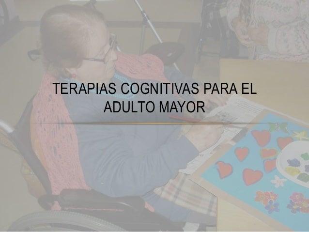 TERAPIAS COGNITIVAS PARA EL ADULTO MAYOR