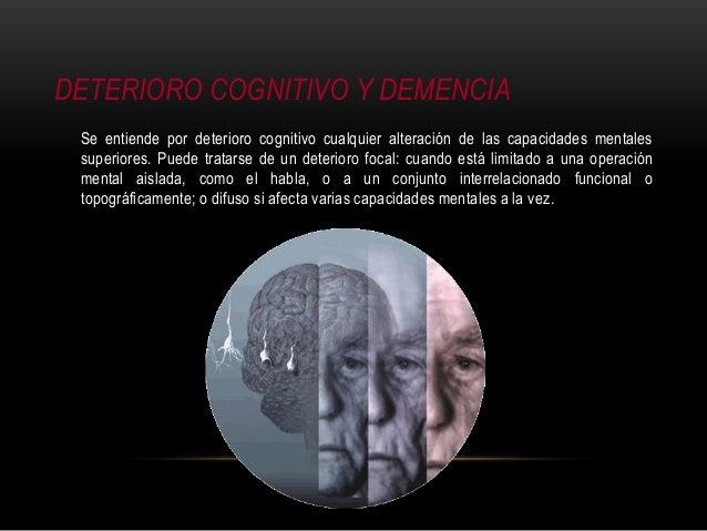 DETERIORO COGNITIVO Y DEMENCIA Se entiende por deterioro cognitivo cualquier alteración de las capacidades mentales superi...