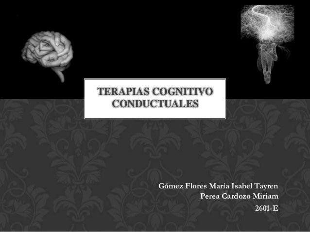 TERAPIAS COGNITIVO  CONDUCTUALES         Gómez Flores María Isabel Tayren                   Perea Cardozo Miriam          ...