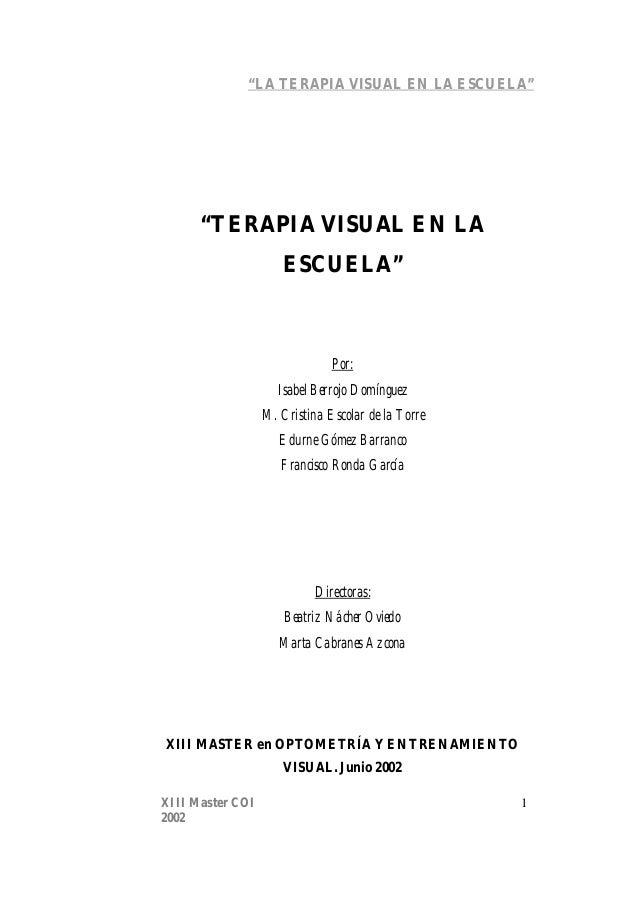 """""""LA TERAPIA VISUAL EN LA ESCUELA"""" XIII Master COI 1 2002 """"TERAPIA VISUAL EN LA ESCUELA"""" Por: Isabel Berrojo Domínguez M. C..."""