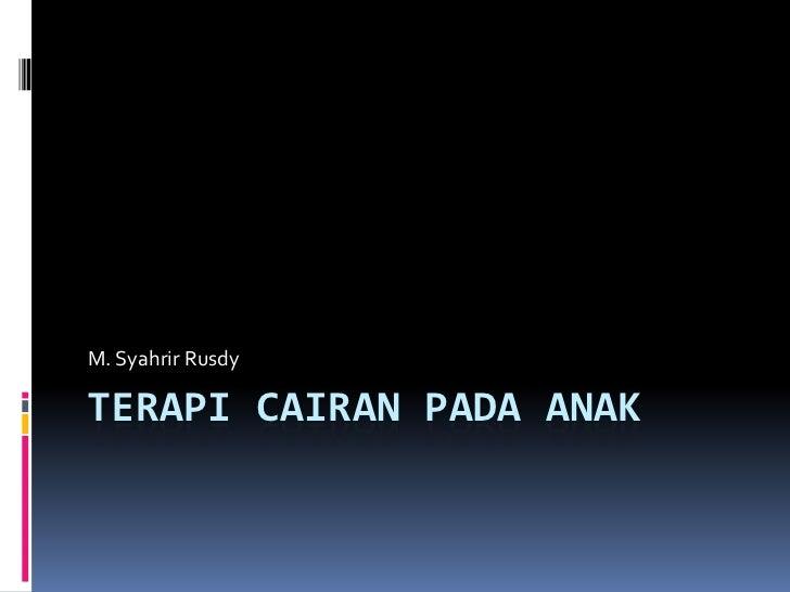 M. Syahrir RusdyTERAPI CAIRAN PADA ANAK