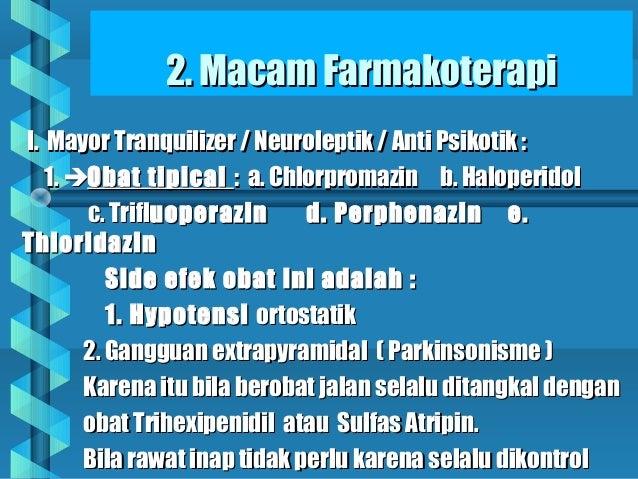 2. Macam Farmakoterapi2. Macam Farmakoterapi I. Mayor Tranquilizer / Neuroleptik / Anti Psikotik :I. Mayor Tranquilizer / ...