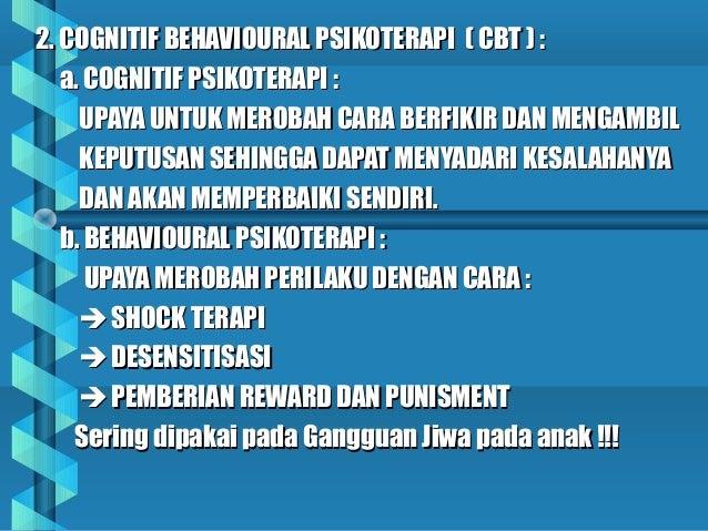 2. COGNITIF BEHAVIOURAL PSIKOTERAPI ( CBT ) :2. COGNITIF BEHAVIOURAL PSIKOTERAPI ( CBT ) : a. COGNITIF PSIKOTERAPI :a. COG...