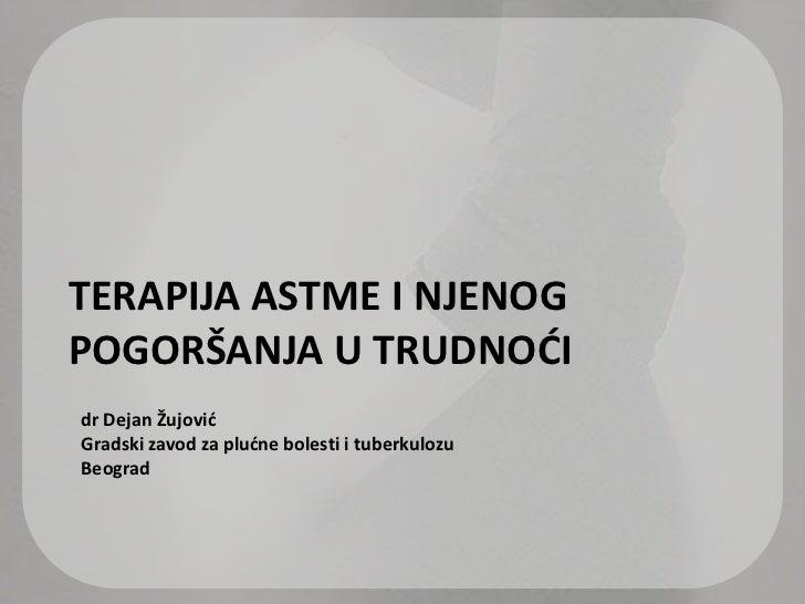TERAPIJA ASTME I NJENOG POGORŠANJA U TRUDNOĆI<br />dr Dejan Žujović <br />Gradski zavod za plućne bolesti i tuberkulozu <b...
