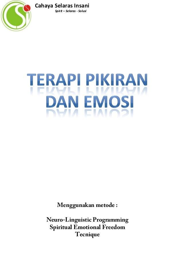 Menggunakan metode : Neuro-Linguistic Programming Spiritual Emotional Freedom Tecnique Cahaya Selaras Insani Spirit – Sela...