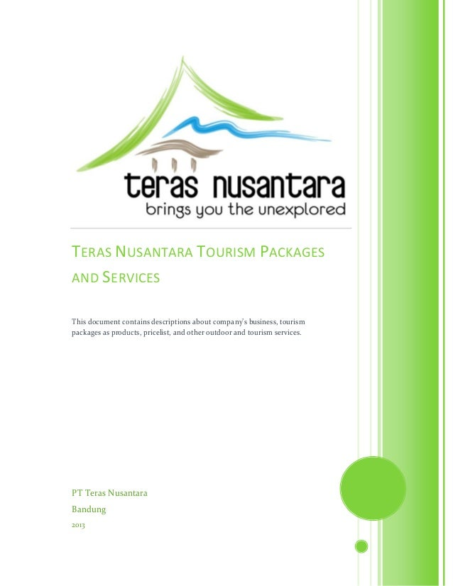 PT Teras NusantaraBandung2013TERAS NUSANTARA TOURISM PACKAGESAND SERVICESThis document contains descriptions about company...
