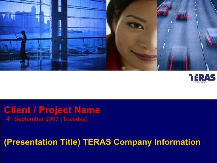 Client / Project Name 4 th  September 2007 (Tuesday) (Presentation Title) TERAS Company Information